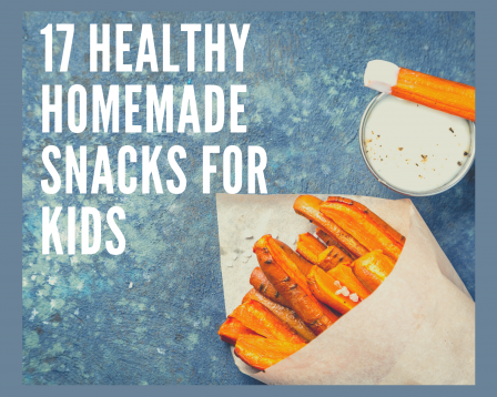 17 Healthy Homemade Snacks for Kids