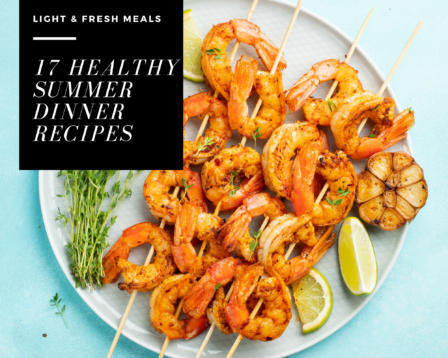 17 Healthy Summer Dinner Recipes