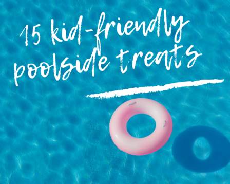 15 Kid-Friendly Poolside Treats