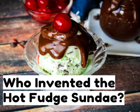 Who Invented the Hot Fudge Sundae?