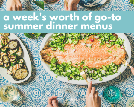 A Week's Worth of Go-To Summer Dinner Menus