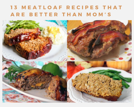 13 Meatloaf Recipes That Are Better Than Mom's