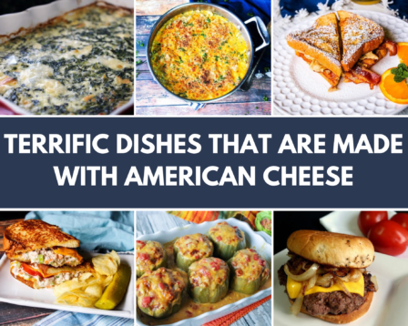 Terrific Dishes That Are Made With American Cheese