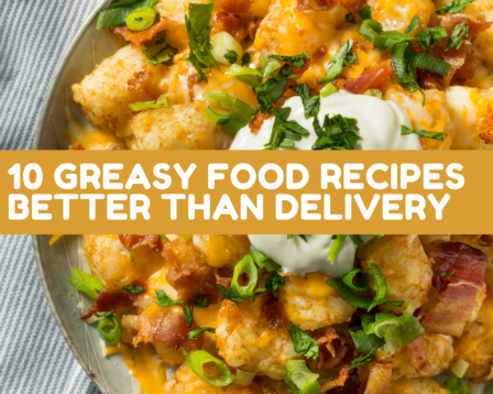 10 Greasy Food Recipes Better Than Delivery