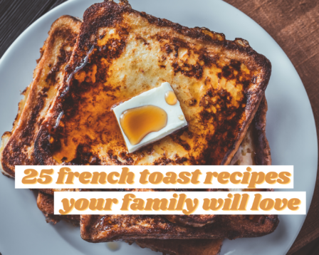 25 French Toast Recipes Your Family Will Love