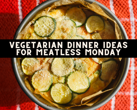 Vegetarian Dinner Ideas for Meatless Monday