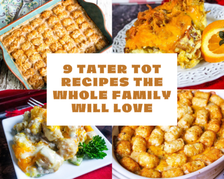 9 Tater Tot Recipes the Whole Family Will Love