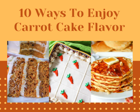 10 Ways To Enjoy Carrot Cake Flavor