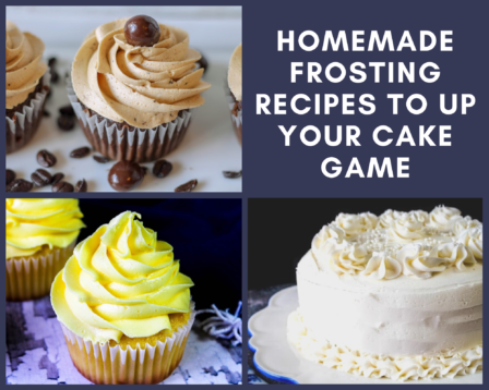 Homemade Frosting Recipes To Up Your Cake Game