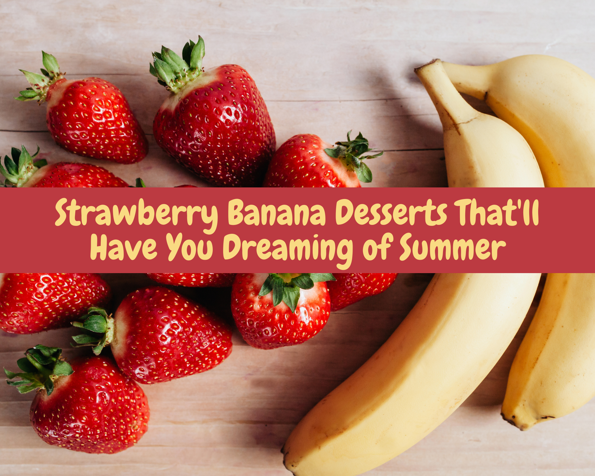 Strawberry banana desserts