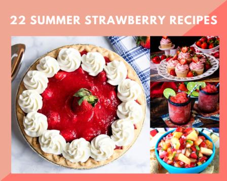 22 Summer Strawberry Recipes