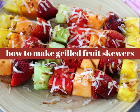 How To Make Grilled Fruit Skewers